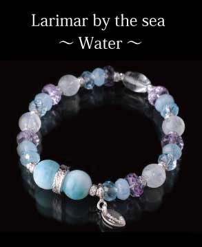 Larimar by the sea 〜Water〜